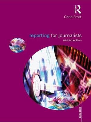 Reporting for Journalists - Media Skills (Paperback)