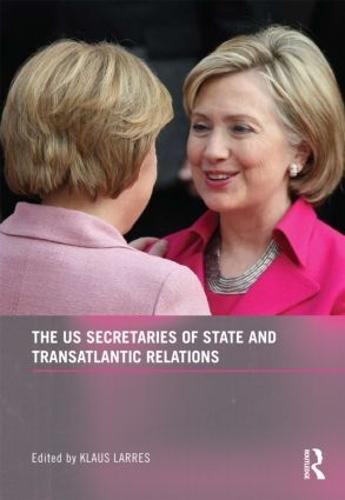 The US Secretaries of State and Transatlantic Relations (Hardback)