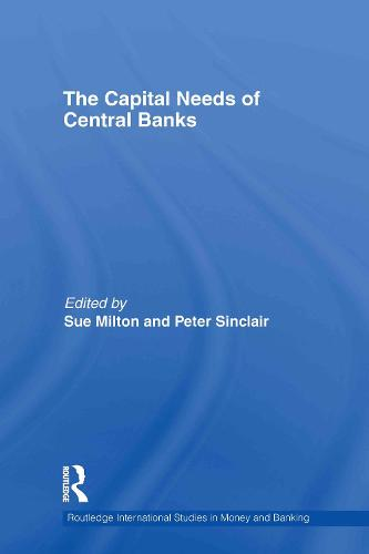 The Capital Needs of Central Banks - Routledge International Studies in Money and Banking 61 (Hardback)