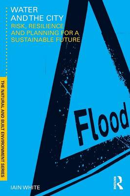 Water and the City: Risk, Resilience and Planning for a Sustainable Future - Natural and Built Environment Series (Paperback)