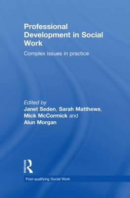Professional Development in Social Work: Complex Issues in Practice - Post-qualifying Social Work (Hardback)