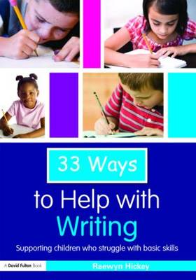 33 Ways to Help with Writing: Supporting Children who Struggle with Basic Skills - Thirty Three Ways to Help with.... (Paperback)