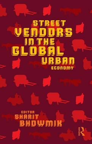 Street Vendors in the Global Urban Economy (Hardback)