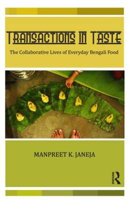 Transactions in Taste: The Collaborative Lives of Everyday Bengali Food (Hardback)