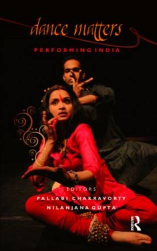 Dance Matters: Performing India on Local and Global Stages (Hardback)
