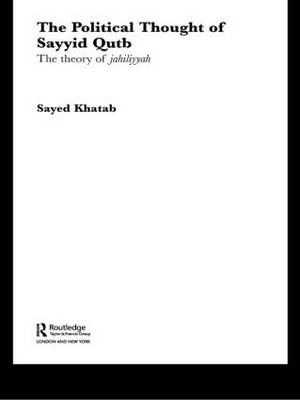 The Political Thought of Sayyid Qutb: The Theory of Jahiliyyah (Paperback)