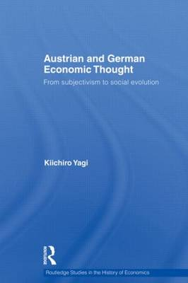 Austrian and German Economic Thought: From Subjectivism to Social Evolution - Routledge Studies in the History of Economics 123 (Hardback)