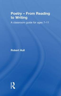 Poetry - From Reading to Writing: A Classroom Guide for Ages 7-11 (Hardback)