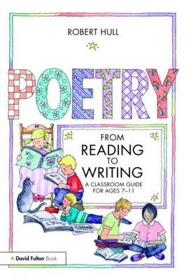 Poetry - From Reading to Writing: A Classroom Guide for Ages 7-11 (Paperback)
