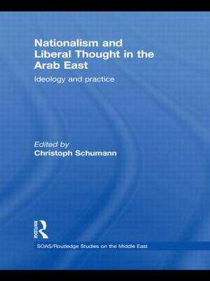 Nationalism and Liberal Thought in the Arab East: Ideology and Practice - SOAS/Routledge Studies on the Middle East (Hardback)