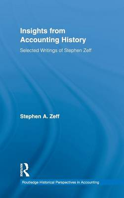 Insights from Accounting History: Selected Writings of Stephen Zeff - Routledge Historical Perspectives in Accounting (Hardback)