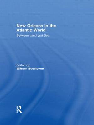 New Orleans in the Atlantic World: Between Land and Sea (Hardback)