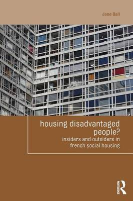 Housing Disadvantaged People?: Insiders and Outsiders in French Social Housing - Housing and Society Series (Paperback)