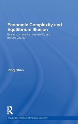 Economic Complexity and Equilibrium Illusion: Essays on market instability and macro vitality - Routledge Frontiers of Political Economy 130 (Hardback)