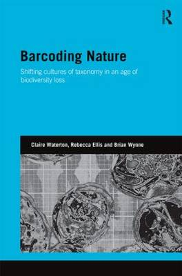Barcoding Nature: Shifting Cultures of Taxonomy in an Age of Biodiversity Loss (Hardback)