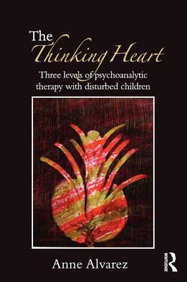 The Thinking Heart: Three levels of psychoanalytic therapy with disturbed children (Paperback)