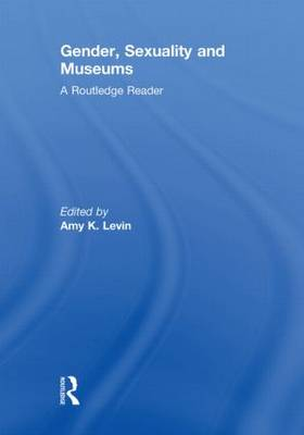 Gender, Sexuality and Museums: A Routledge Reader (Hardback)