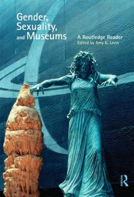 Gender, Sexuality and Museums: A Routledge Reader (Paperback)