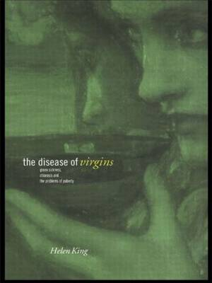 The Disease of Virgins: Green Sickness, Chlorosis and the Problems of Puberty (Paperback)