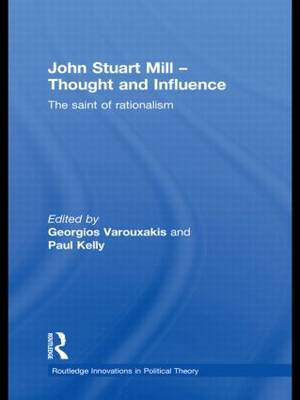John Stuart Mill - Thought and Influence: The Saint of Rationalism - Routledge Innovations in Political Theory (Hardback)