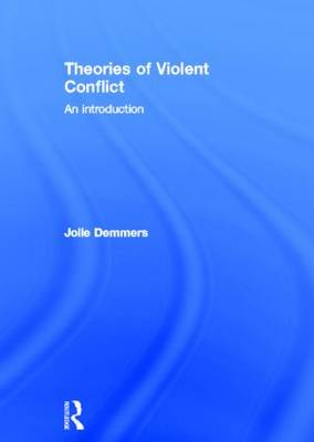 Theories of Violent Conflict: An Introduction (Hardback)