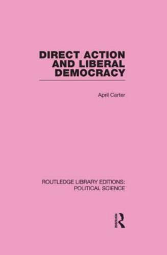 Direct Action and Liberal Democracy (Routledge Library Editions:Political Science Volume 6) (Hardback)