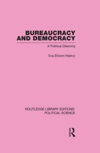 Bureaucracy and Democracy (Routledge Library Editions: Political Science Volume 7) (Hardback)