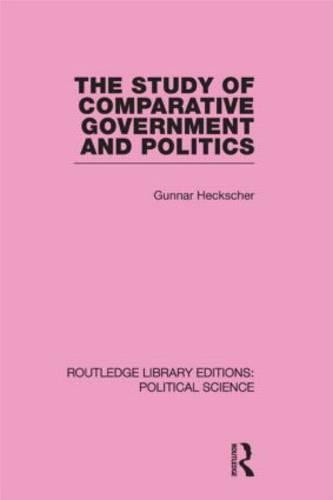 The Study of Comparative Government and Politics (Routledge Library Editions:Political Science Volume 10) (Hardback)