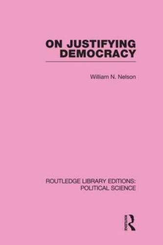 On Justifying Democracy (Routledge Library Editions:Political Science Volume 11) (Hardback)