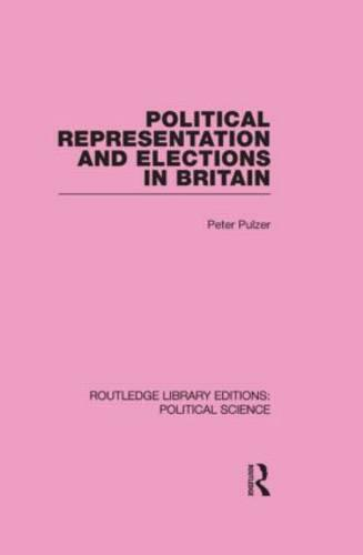 Political Representation and Elections in Britain (Routledge Library Editions: Political Science Volume 12) (Hardback)