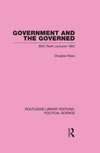 Government and the Governed (Routledge Library Editions: Political Science Volume 13) (Hardback)