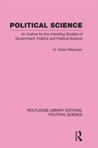 Political Science (Routledge Library Editions: Political Science Volume 14): An Outline For The Intending Student of Government, Politics and Political Science (Hardback)