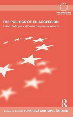 The Politics of EU Accession: Turkish Challenges and Central European Experiences - Routledge Advances in European Politics (Hardback)