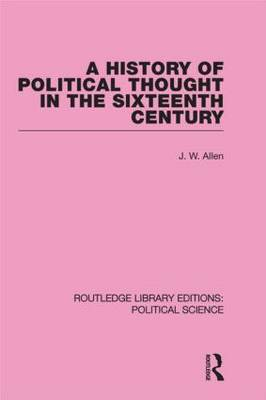 A History of Political Thought in the 16th Century (Routledge Library Editions: Political Science Volume 16) (Hardback)