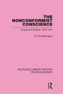 The Nonconformist Conscience (Routledge Library Editions: Political Science Volume 19) (Hardback)