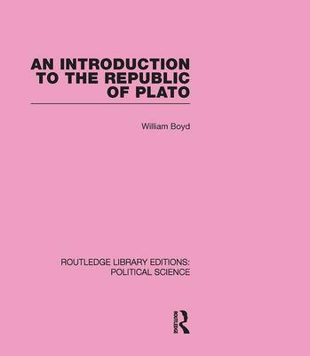 An Introduction to the Republic of Plato (Routledge Library Editions: Political Science Volume 21) (Hardback)