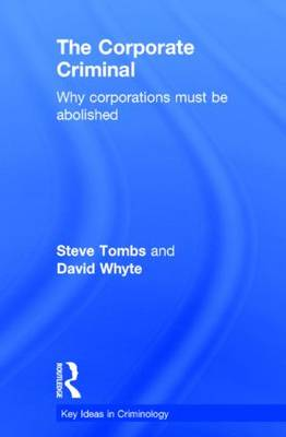The Corporate Criminal: Why Corporations Must Be Abolished - Key Ideas in Criminology (Hardback)