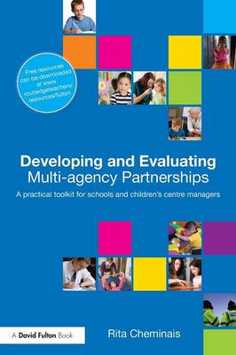 Developing and Evaluating Multi-Agency Partnerships: A Practical Toolkit for Schools and Children's Centre Managers (Paperback)