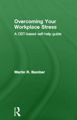Overcoming Your Workplace Stress: A CBT-based Self-help Guide (Hardback)