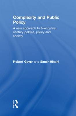 Complexity and Public Policy: A New Approach to 21st Century Politics, Policy And Society (Hardback)