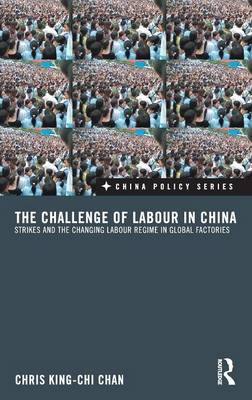 The Challenge of Labour in China: Strikes and the Changing Labour Regime in Global Factories (Hardback)