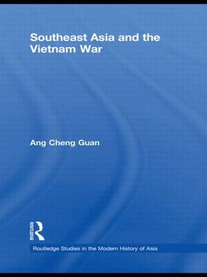 Southeast Asia and the Vietnam War - Routledge Studies in the Modern History of Asia (Hardback)