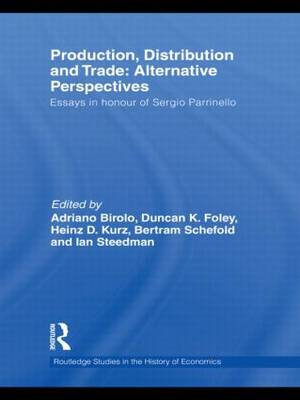 Production, Distribution and Trade: Alternative Perspectives: Essays in honour of Sergio Parrinello (Hardback)
