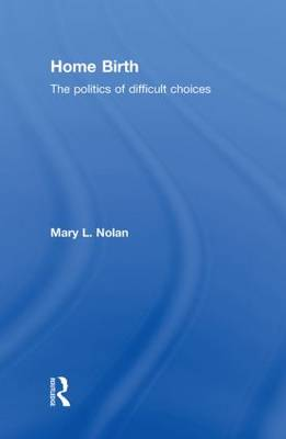 Home Birth: The Politics of Difficult Choices (Hardback)