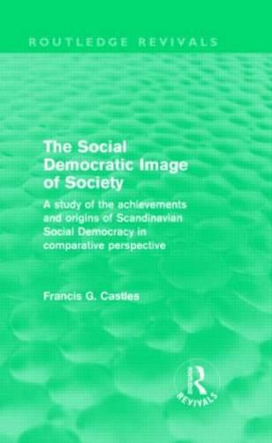 The Social Democratic Image of Society: A Study of the Achievements and Origins of Scandinavian Social Democracy in Comparative Perspective (Hardback)
