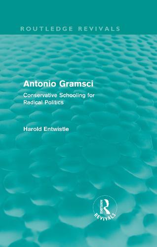 Antonio Gramsci: Conservative Schooling for Radical Politics - Routledge Revivals (Hardback)
