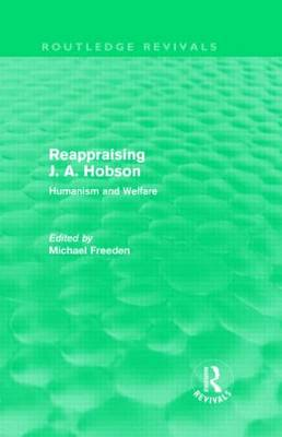 Reappraising J. A. Hobson: Humanism and Welfare - Routledge Revivals (Hardback)