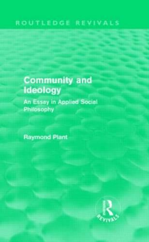 Community and Ideology: An Essay in Applied Social Philosphy - Routledge Revivals (Hardback)