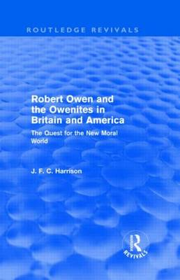 Robert Owen and the Owenites in Britain and America: The Quest for the New Moral World - Routledge Revivals (Hardback)