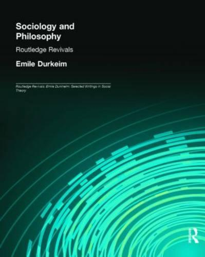 Sociology and Philosophy - Routledge Revivals: Emile Durkheim: Selected Writings in Social Theory (Hardback)
